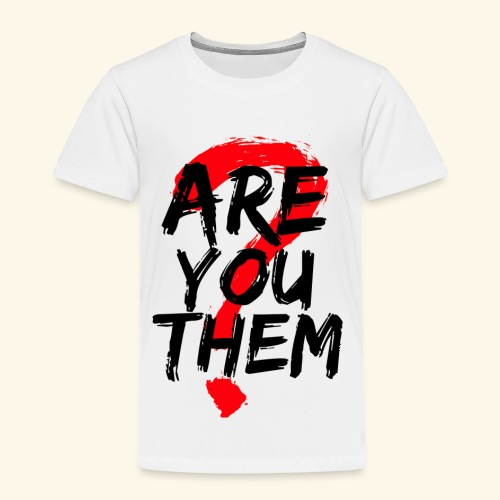 Are You Them Slogan - Toddler Premium T-Shirt
