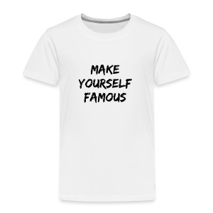 MAKE YOURSELF FAMOUS BLACK - Toddler Premium T-Shirt