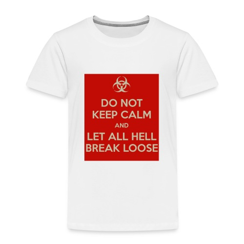 do-not-keep-calm-and-let-all-hell-break-loose - Toddler Premium T-Shirt