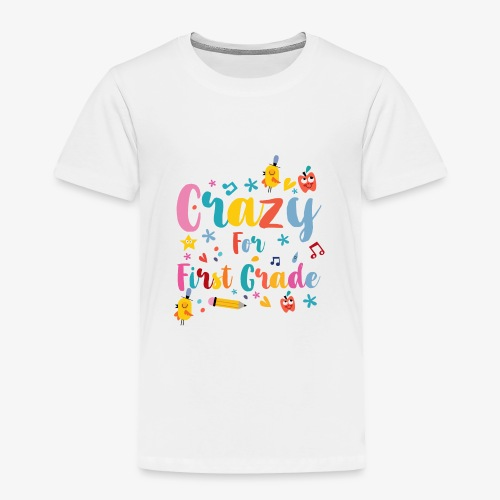 Back to School: Crazy for First Grade - Toddler Premium T-Shirt
