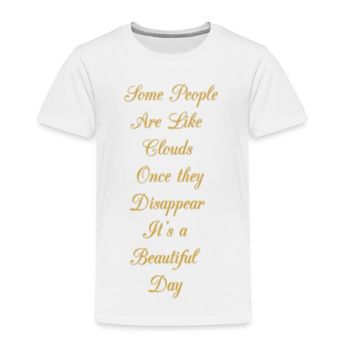 some people are like clouds - Toddler Premium T-Shirt