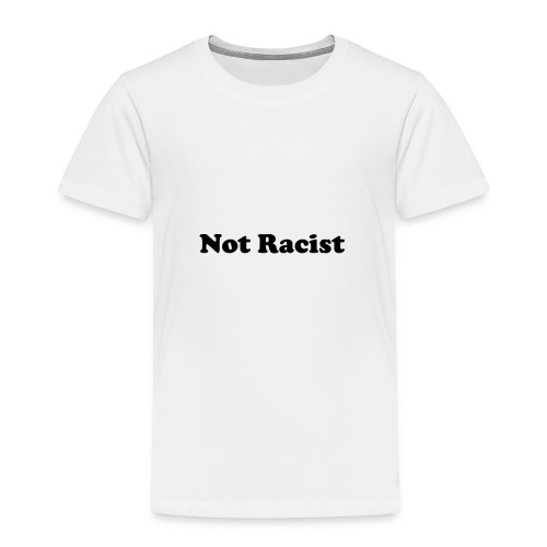 NotRacist - Toddler Premium T-Shirt