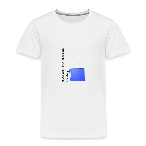 Plate will Only Treat Me Horrbily - Toddler Premium T-Shirt