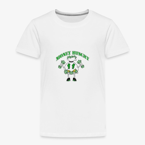 Money Hungry - Toddler Premium T-Shirt