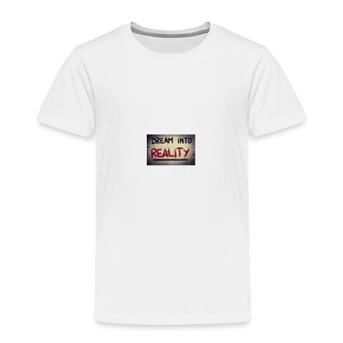 dream into reality - Toddler Premium T-Shirt