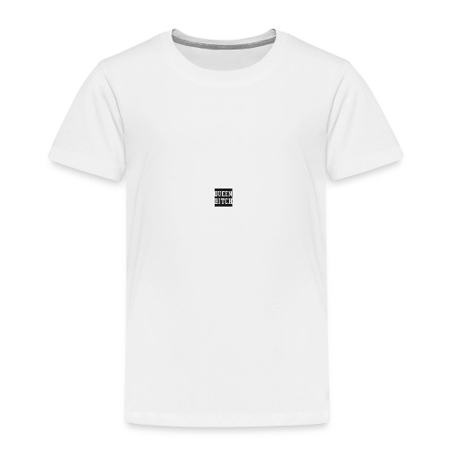 Queen Bitch - Toddler Premium T-Shirt