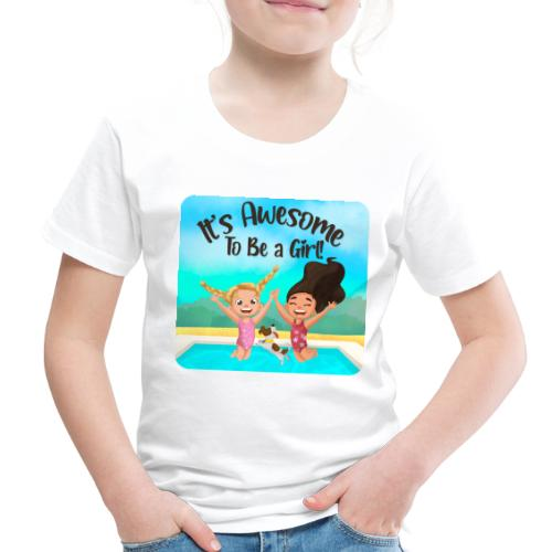 It's Awesome To Be a Girl! - Toddler Premium T-Shirt