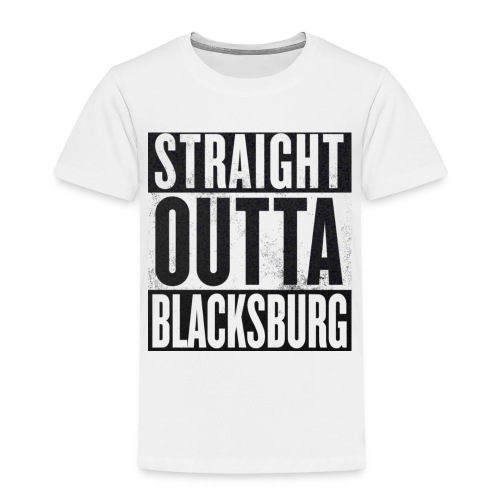 Straight Outta Blacksburg - Toddler Premium T-Shirt