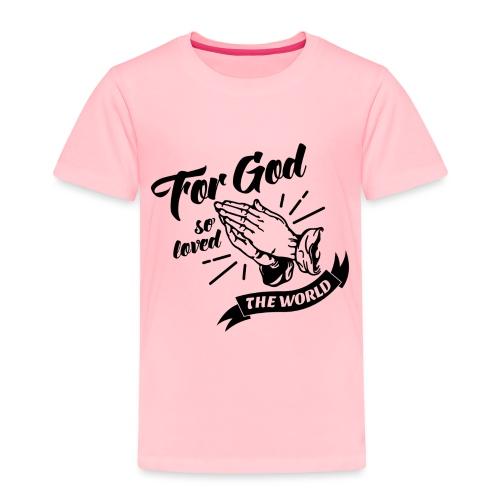 For God So Loved The World… - Alt. Design (Black) - Toddler Premium T-Shirt
