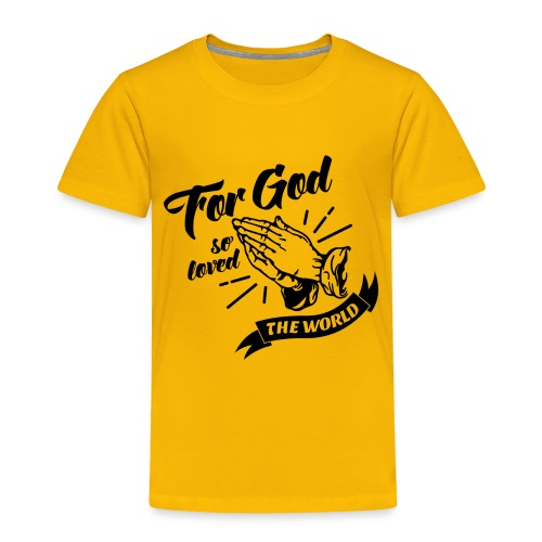For God So Loved The World… - Alt. Design (Black) - Toddler Premium T-Shirt