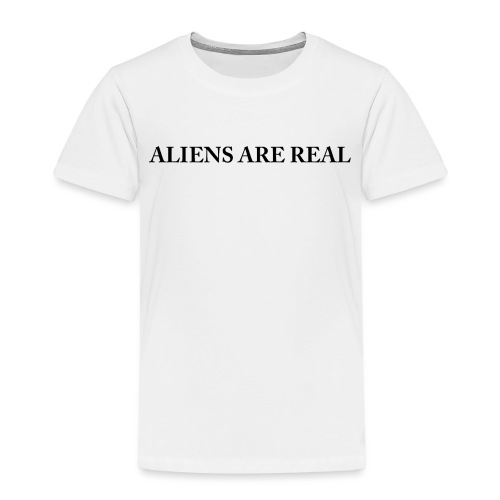 Aliens are Real - Toddler Premium T-Shirt