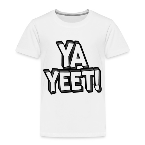 YA YEET! - Toddler Premium T-Shirt