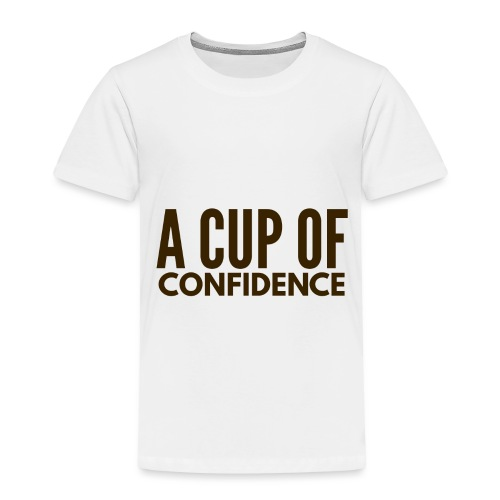 A Cup Of Confidence - Toddler Premium T-Shirt