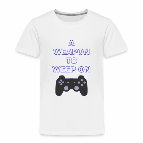 A Weapon to Weep On - Toddler Premium T-Shirt
