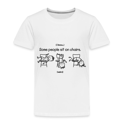 Some People Sit on Chairs - Toddler Premium T-Shirt