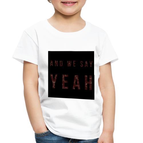 """""""Yeah"""" Lyric - Toddler Premium T-Shirt"""