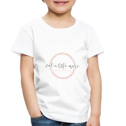Val U Life More logo - Toddler Premium T-Shirt