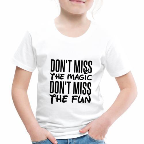 Don't Miss the Magic - Toddler Premium T-Shirt