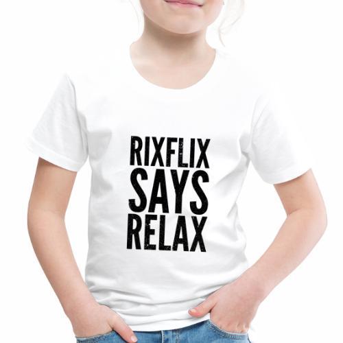 Says Relax - Toddler Premium T-Shirt
