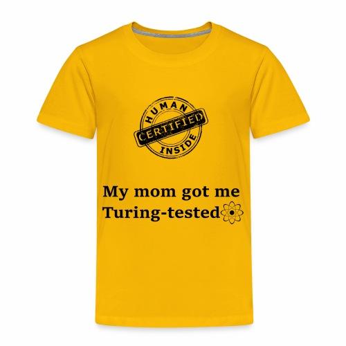 My mom got me Turing tested - Toddler Premium T-Shirt
