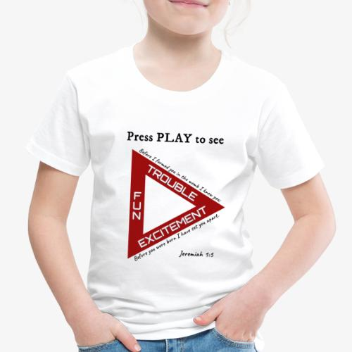 Press PLAY to See - Toddler Premium T-Shirt