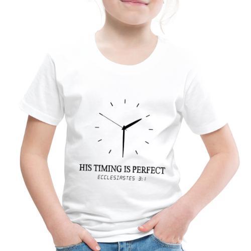 God's timing is perfect - Ecclesiastes 3:1 shirt - Toddler Premium T-Shirt