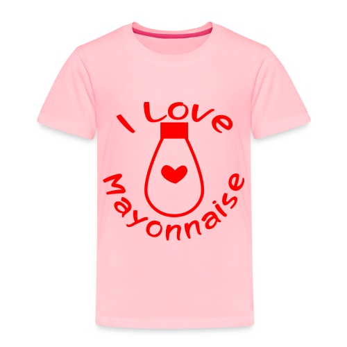 I Love Mayonnaise - Toddler Premium T-Shirt