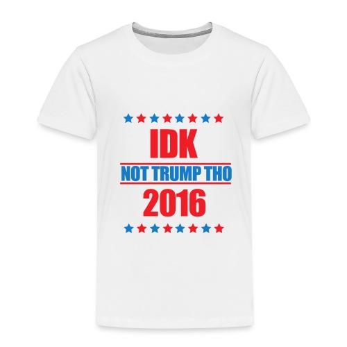 IDK Not Trump Tho - Toddler Premium T-Shirt
