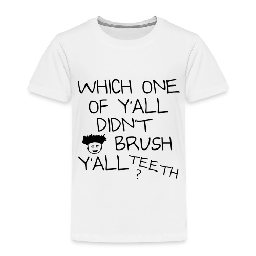 Which One Of Y'all Didn't Brush Y'all Teeth ? - Toddler Premium T-Shirt