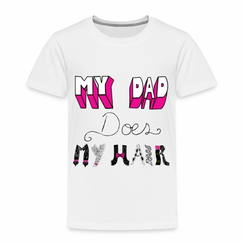 My Dad Does My Hair - Toddler Premium T-Shirt