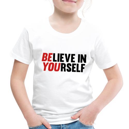 Believe in Yourself - Toddler Premium T-Shirt