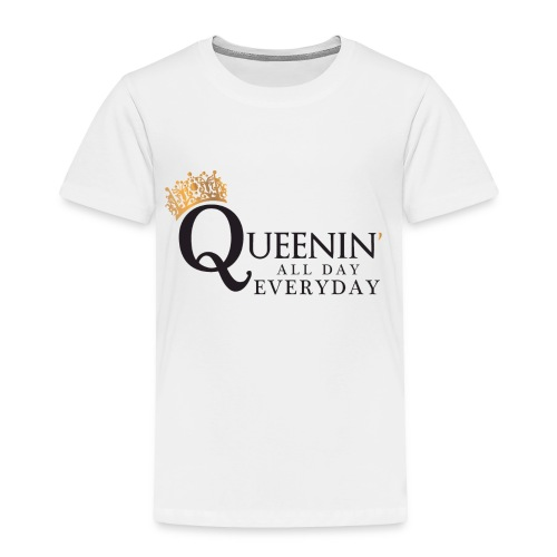 Queenin' All Day Everyday - Toddler Premium T-Shirt