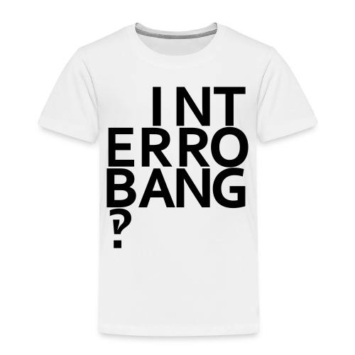 interrobang - Toddler Premium T-Shirt