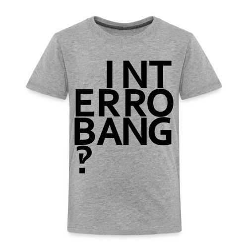 interrobang - Toddler Premium T-Shirt