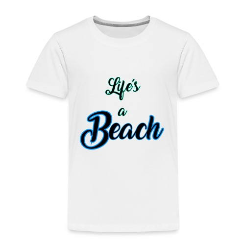 Life's a Beach - Toddler Premium T-Shirt
