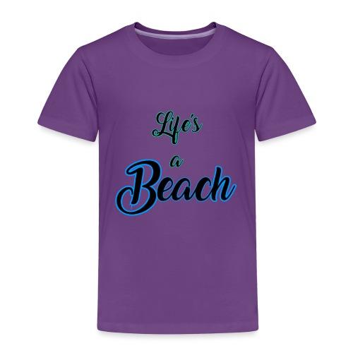 Life's a Beach - Toddler Premium T-Shirt