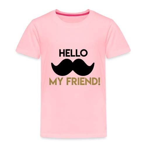 Hello my friend - Toddler Premium T-Shirt