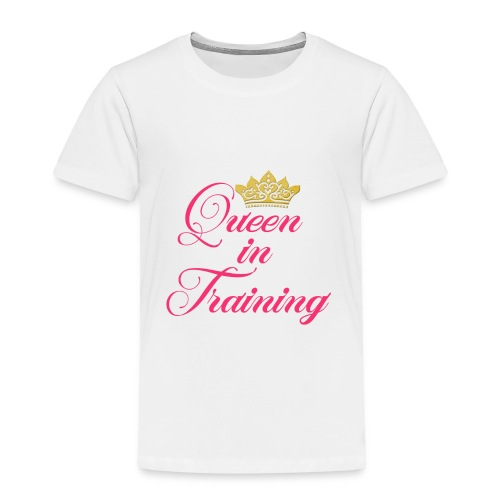 Queen In Training - Toddler Premium T-Shirt