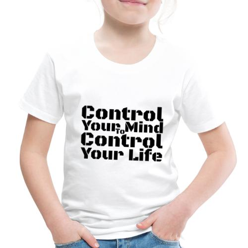 Control Your Mind To Control Your Life - Black - Toddler Premium T-Shirt