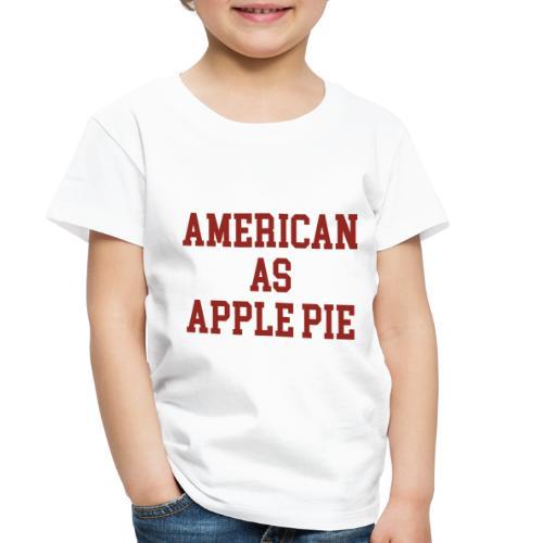American as Apple Pie - Toddler Premium T-Shirt