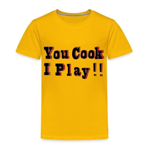 2D You Cook I Play - Toddler Premium T-Shirt