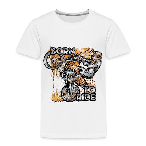 Born To Ride Motorcycles - Toddler Premium T-Shirt