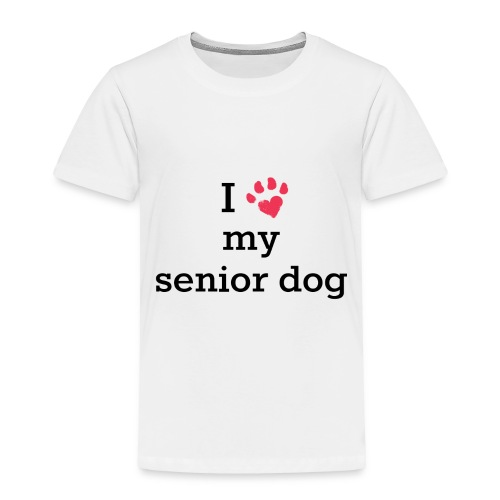 I love my senior dog - Toddler Premium T-Shirt