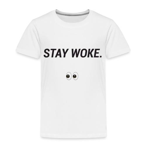 Stay Woke - Toddler Premium T-Shirt