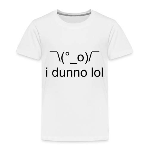 i dunno lol - Toddler Premium T-Shirt