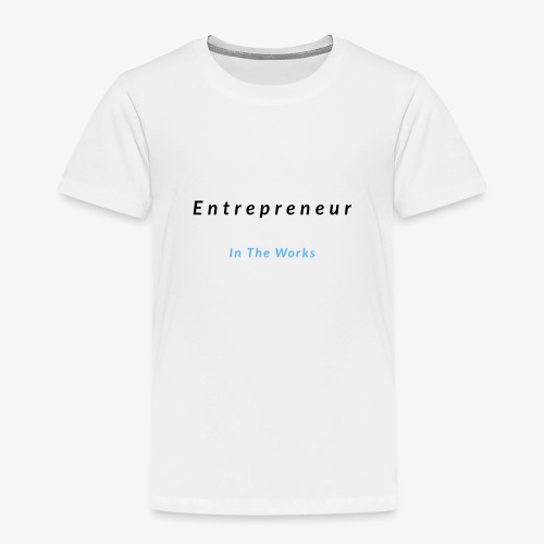 Entrepreneur In The Works - Toddler Premium T-Shirt
