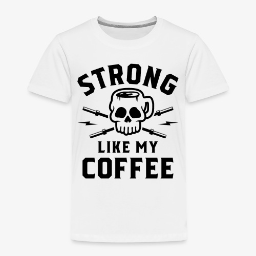 Strong Like My Coffee v2 - Toddler Premium T-Shirt