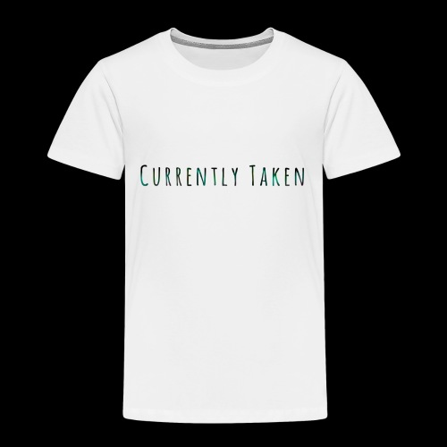 Currently Taken T-Shirt - Toddler Premium T-Shirt