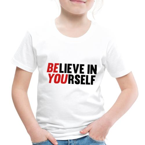 Believe in Yourself - Toddler Premium T-Shirt
