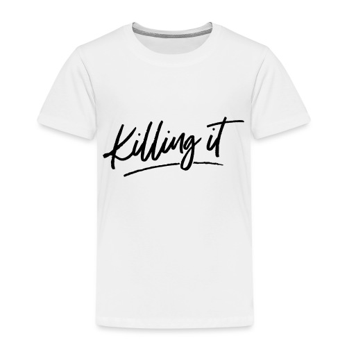 Killing It - Toddler Premium T-Shirt